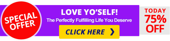 SPECIAL OFFER Love Yourself! The Perfectly Fulfilling Life You Deserve CLICK HERE FOR 75% OFF
